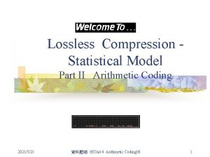 Lossless Compression Statistical Model Part II Arithmetic Coding