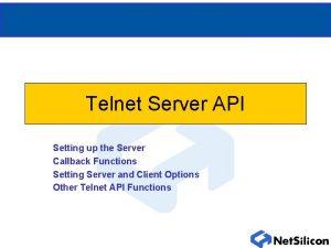 Telnet Server API Setting up the Server Callback