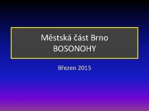 Mstsk st Brno BOSONOHY Bezen 2015 Brno m