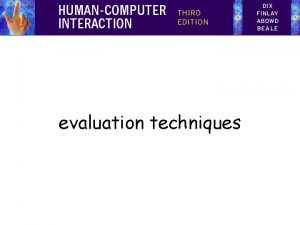 evaluation techniques Evaluation Techniques Evaluation tests usability and