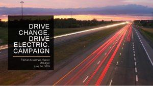 DRIVE CHANGE DRIVE ELECTRIC CAMPAIGN Rachel Ackerman Senior