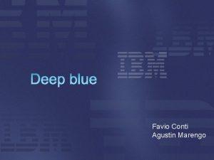Deep blue Favio Conti Agustin Marengo Introduccin Caracteristicas