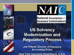 US Solvency Modernization and Regulatory Process Joe Fritsch