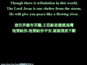Though there is tribulation in this world The