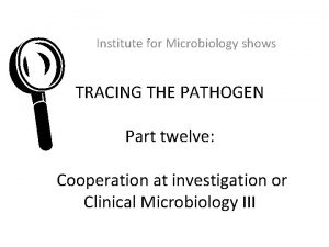 L Institute for Microbiology shows TRACING THE PATHOGEN