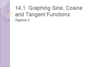14 1 Graphing Sine Cosine and Tangent Functions