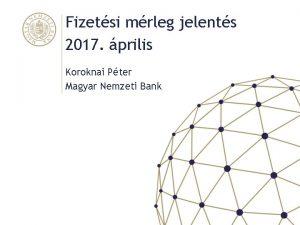 Fizetsi mrleg jelents 2017 prilis Koroknai Pter Magyar