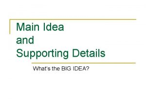 Main Idea and Supporting Details Whats the BIG