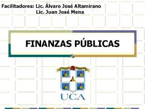 Facilitadores Lic lvaro Jos Altamirano Lic Juan Jos