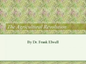 The Agricultural Revolution By Dr Frank Elwell A
