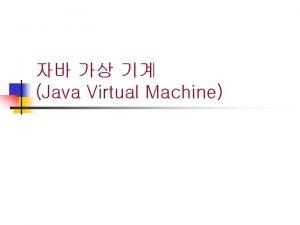Java Virtual Machine JVM Basic Java API Basic