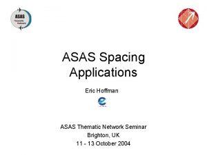 ASAS Spacing Applications Eric Hoffman ASAS Thematic Network