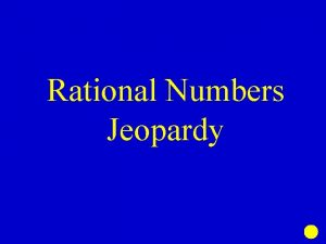 Rational Numbers Jeopardy Multiplying Decimals Dividing Decimals Multiplying