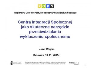 Regionalny Orodek Polityki Spoecznej Wojewdztwa lskiego Centra Integracji