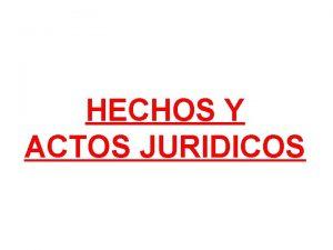 HECHOS Y ACTOS JURIDICOS HECHOS JURIDICOS CONCEPTO Conjunto