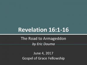 Revelation 16 1 16 The Road to Armageddon