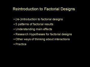 Reintroduction to Factorial Designs reIntroduction to factorial designs