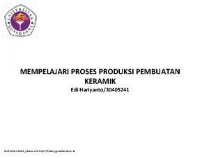 MEMPELAJARI PROSES PRODUKSI PEMBUATAN KERAMIK Edi Hariyanto30405241 for