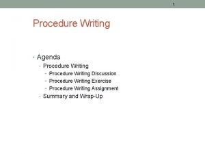 1 Procedure Writing Agenda Procedure Writing Discussion Procedure