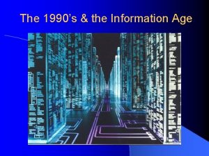 The 1990s the Information Age The Persian Gulf