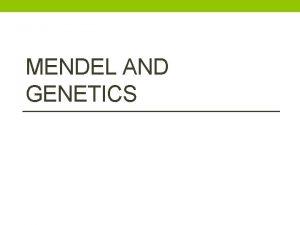 MENDEL AND GENETICS What is genetics Genetics a