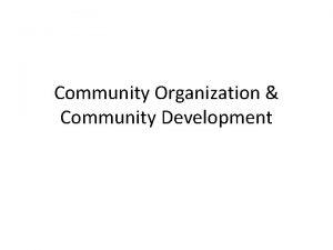 Community Organization Community Development Community Development Community Development