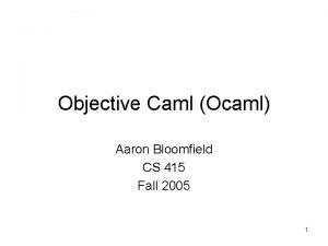 Objective Caml Ocaml Aaron Bloomfield CS 415 Fall