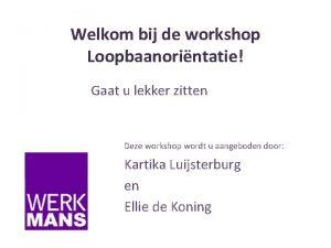 Welkom bij de workshop Loopbaanorintatie Gaat u lekker
