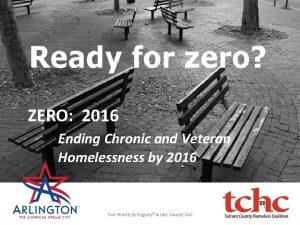 ZERO 2016 Ending Chronic and Veteran Homelessness by