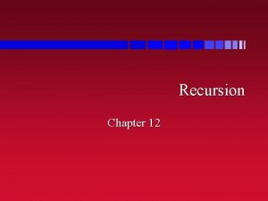 Recursion Chapter 12 Outline What is recursion n