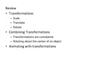 Review Transformations Scale Translate Rotate Combining Transformations Transformations