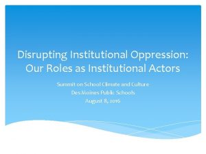 Disrupting Institutional Oppression Our Roles as Institutional Actors