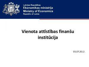 Vienota attstbas finanu institcija 05 07 2012 Prezentcijas