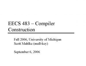 EECS 483 Compiler Construction Fall 2006 University of
