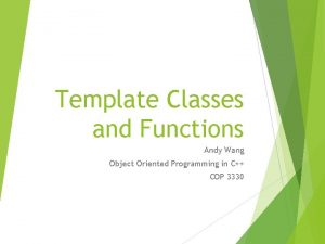 Template Classes and Functions Andy Wang Object Oriented