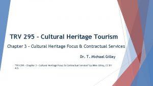 TRV 295 Cultural Heritage Tourism Chapter 3 Cultural