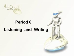 Period 6 Listening and Writing Listening Describe the