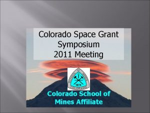 Colorado Space Grant Symposium 2011 Meeting Colorado School