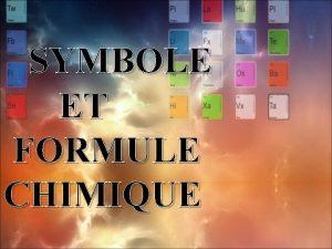 SYMBOLE ET FORMULE CHIMIQUE Symboles chimiques Aujourdhui on
