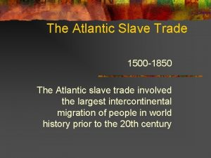 The Atlantic Slave Trade 1500 1850 The Atlantic