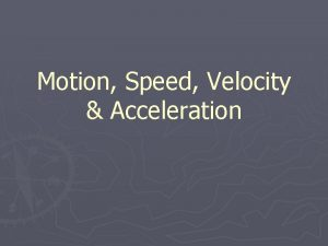 Motion Speed Velocity Acceleration Motion Motion an objects