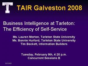 TAIR Galveston 2008 Business Intelligence at Tarleton The