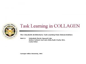 Task Learning in COLLAGEN The COLLAGEN Architecture Task