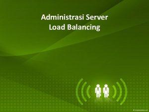 Administrasi Server Load Balancing Load Balancing Load balancing