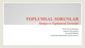 TOPLUMSAL SORUNLAR Medya ve Toplumsal Sorunlar Prof Dr