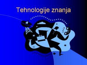 Tehnologije znanja Tehnologija znanja Je katerakoli tehnologija s