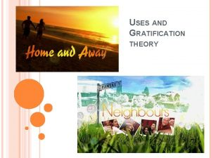 USES AND GRATIFICATION THEORY ADD TO GLOSSARY Uses