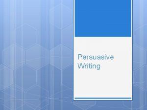 Persuasive Writing Quickwrite Why do we write persuasive