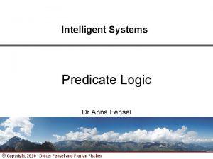 Intelligent Systems Predicate Logic Dr Anna Fensel Copyright