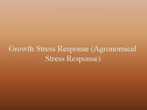 Growth Stress Response Agronomical Stress Response Growth Stress